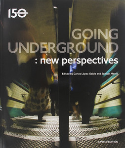Going Underground: New Perspectives Tube150 London Transport Museum book cover
